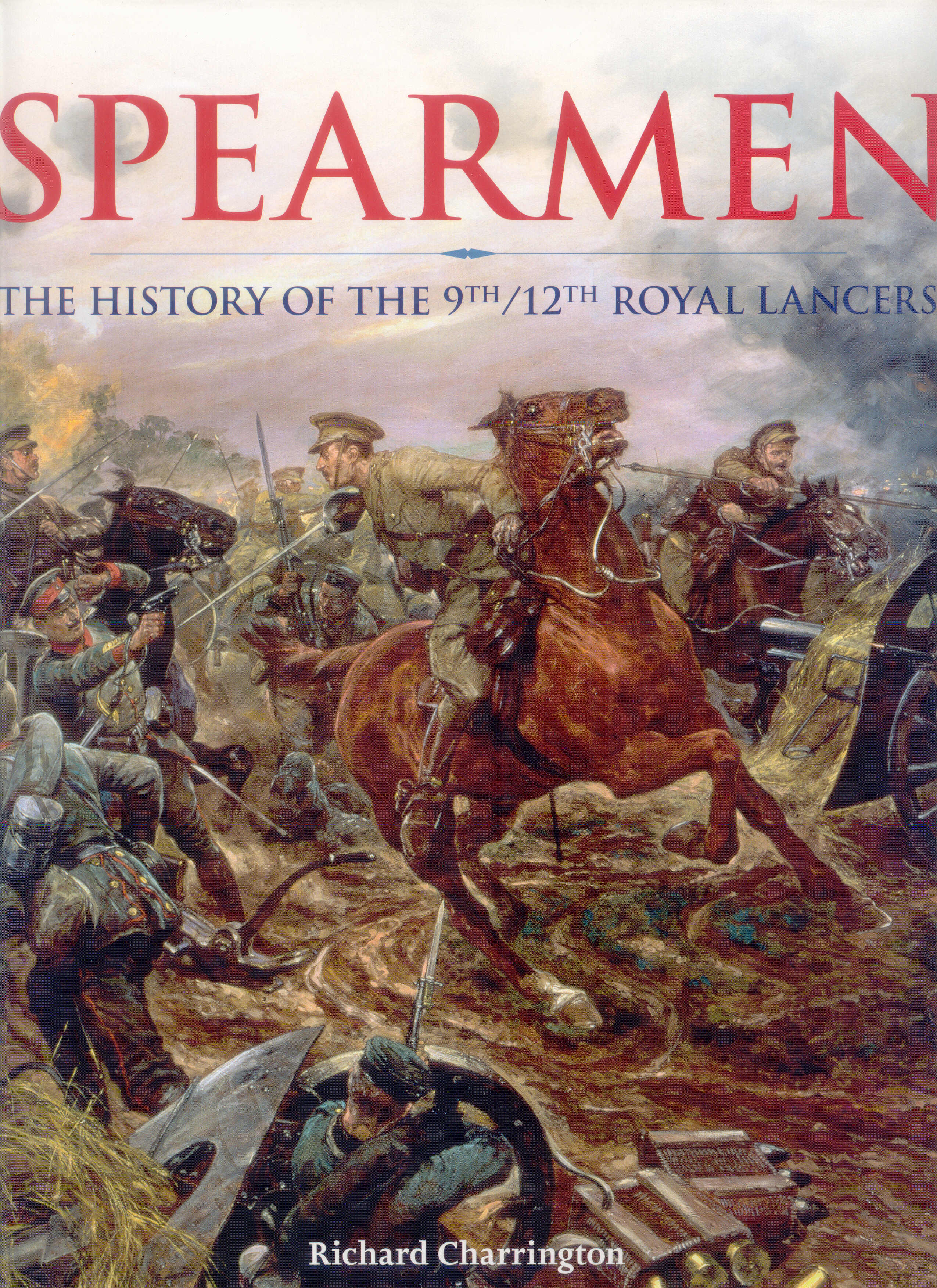 Spearmen the history of the 9th12th Royal Lancers
